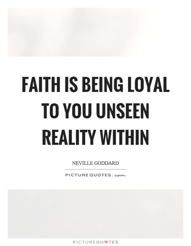 Faith is being loyal to you unseen reality within Picture Quote #1