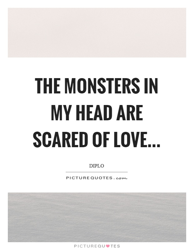 The Monsters In My Head Are Scared Of Love