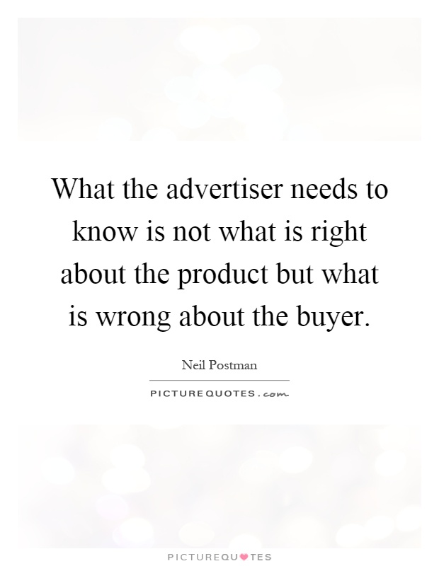 What the advertiser needs to know is not what is right about the product but what is wrong about the buyer Picture Quote #1