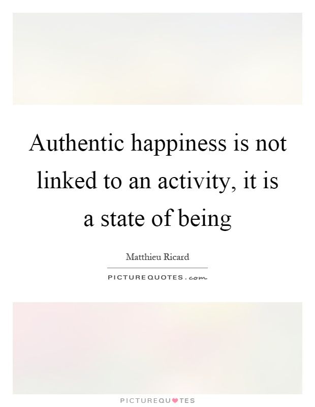 Authentic happiness is not linked to an activity, it is a state of being Picture Quote #1