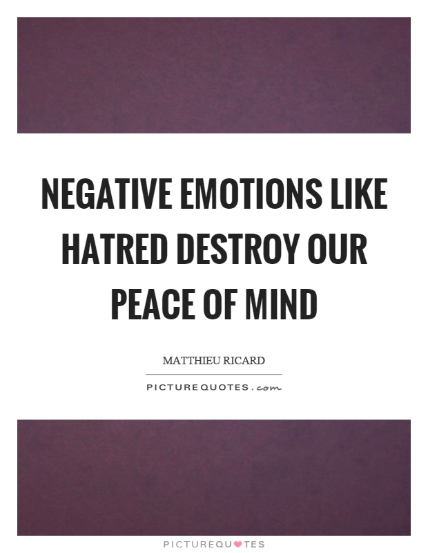 Negative emotions like hatred destroy our peace of mind Picture Quote #1