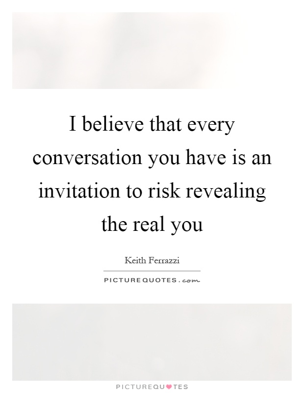 I believe that every conversation you have is an invitation to i believe that every conversation you have is an invitation to risk revealing the real you stopboris Choice Image