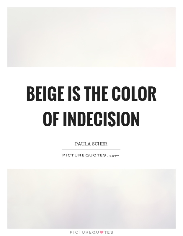Beige is the color of indecision Picture Quote #1