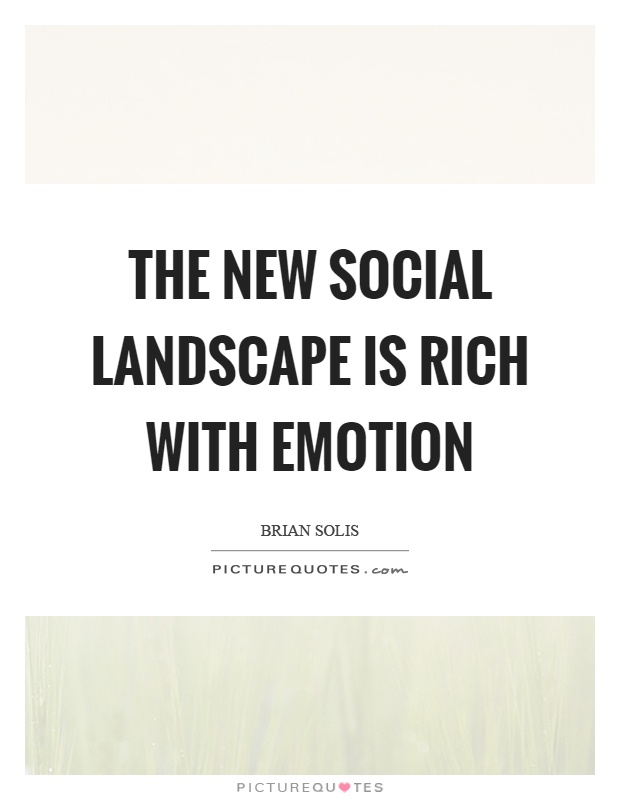 The new social landscape is rich with emotion Picture Quote #1