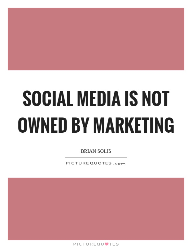 Social media is not owned by marketing Picture Quote #1