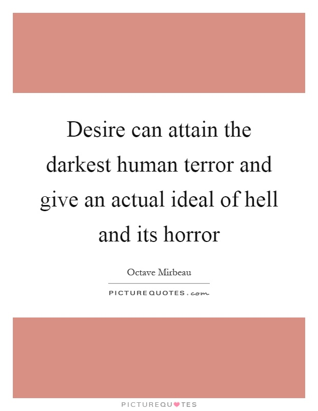 Desire can attain the darkest human terror and give an actual ideal of hell and its horror Picture Quote #1
