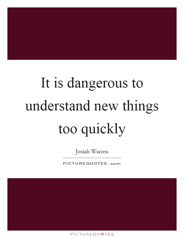 It is dangerous to understand new things too quickly Picture Quote #1