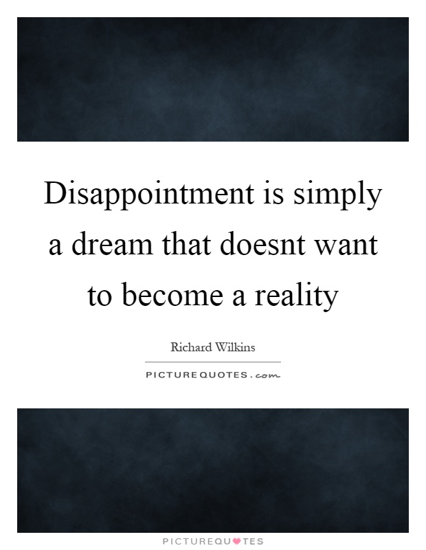 Disappointment is simply a dream that doesnt want to become a reality Picture Quote #1