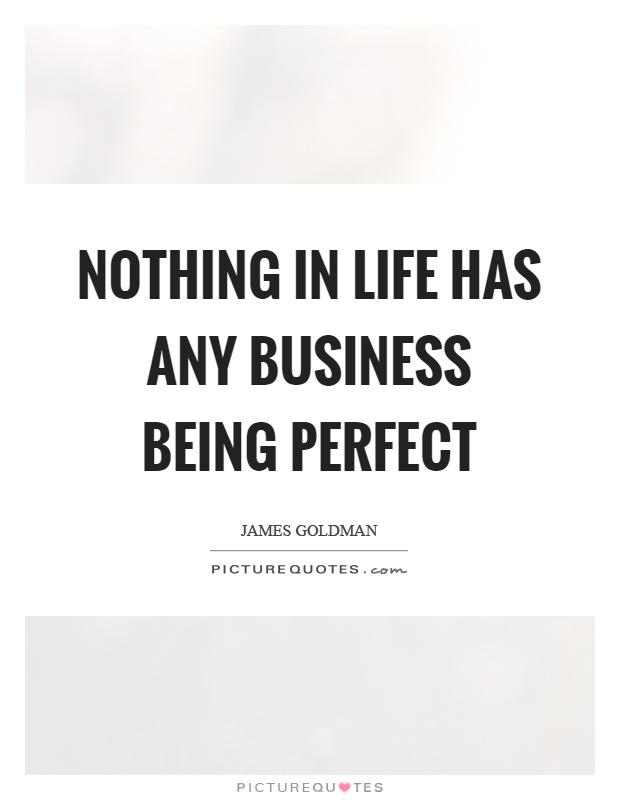 Nothing in life has any business being perfect Picture Quote #1