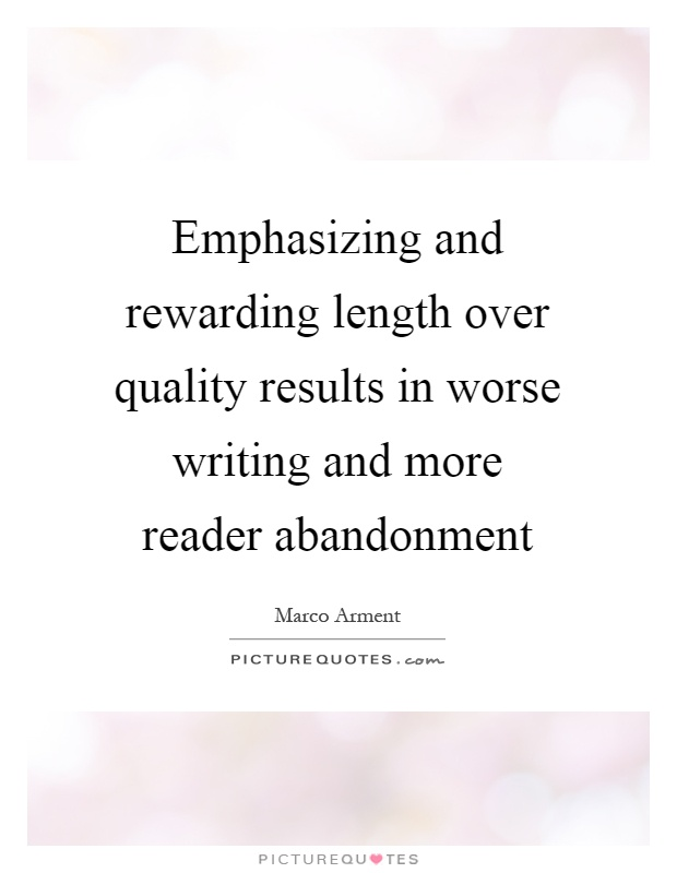 Emphasizing and rewarding length over quality results in worse writing and more reader abandonment Picture Quote #1