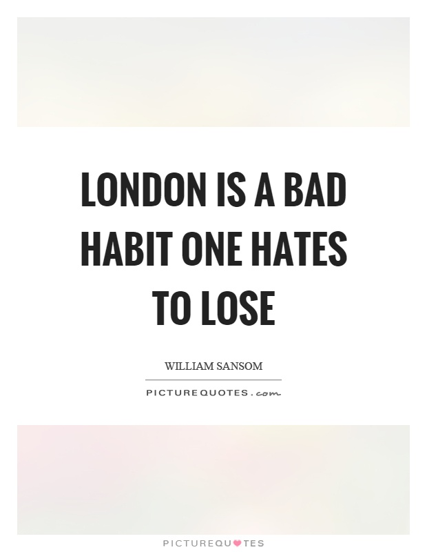 London is a bad habit one hates to lose Picture Quote #1