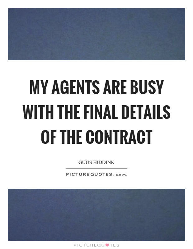 My agents are busy with the final details of the contract Picture Quote #1