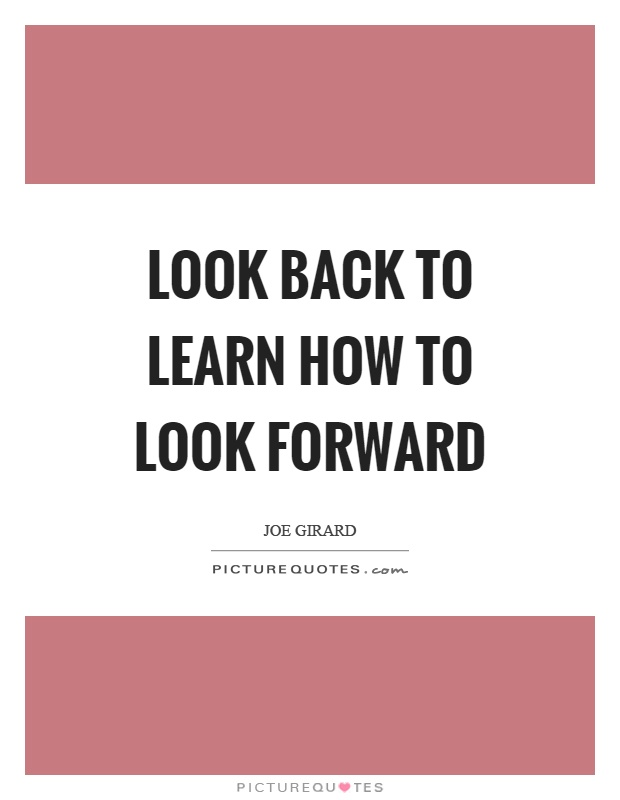 Look back to learn how to look forward Picture Quote #1