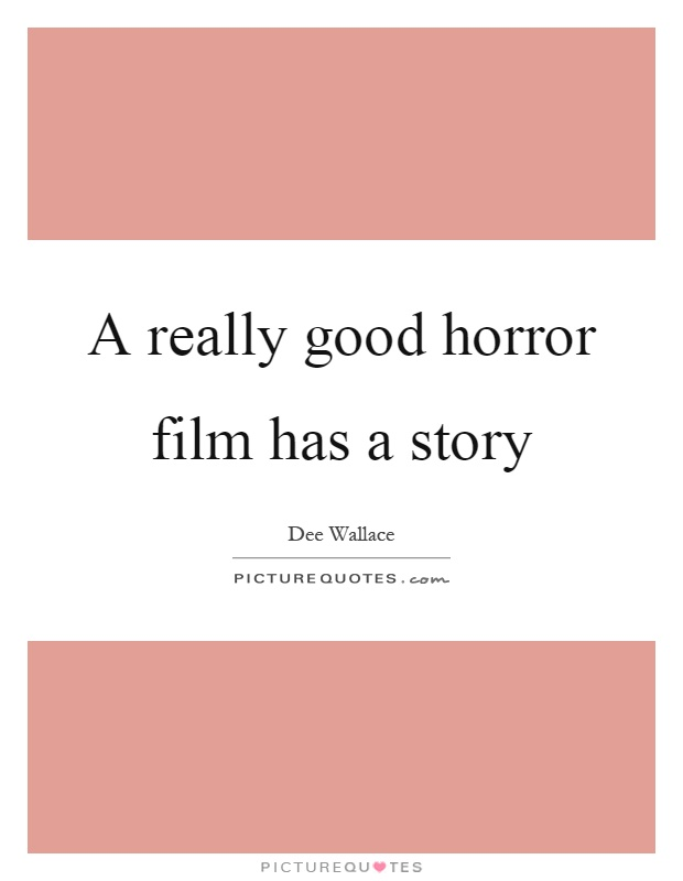 A really good horror film has a story Picture Quote #1