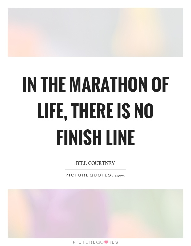 In The Marathon Of Life There Is No Finish Line Picture Quotes Magnificent Life Line Quotes