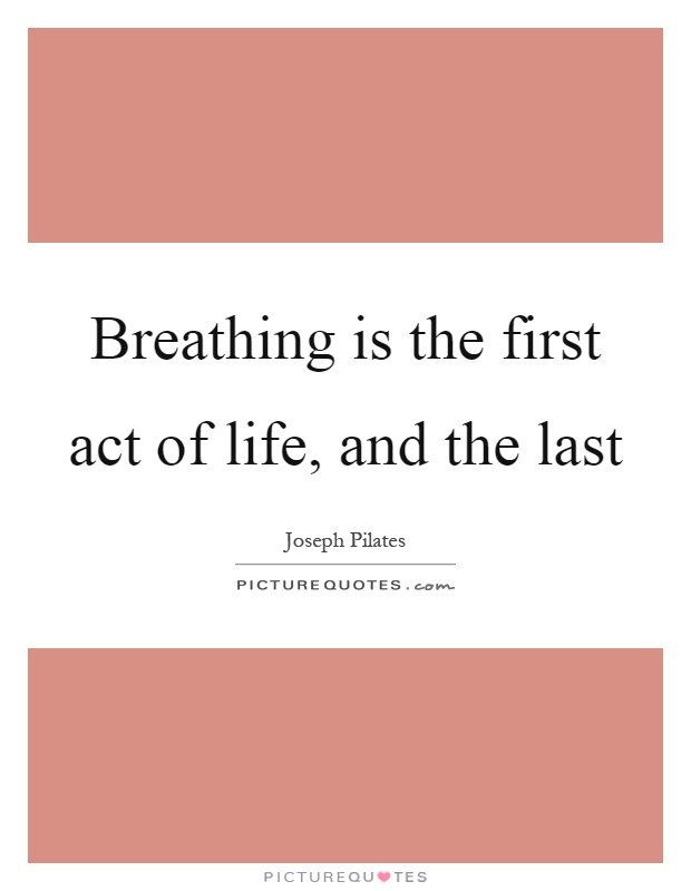 Breathing is the first act of life, and the last Picture Quote #1