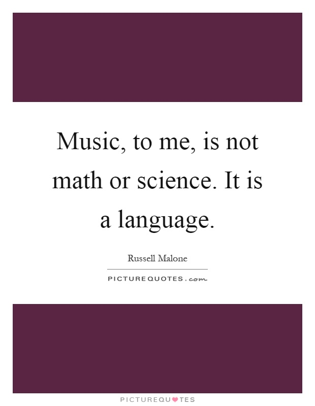 Music, to me, is not math or science. It is a language Picture Quote #1