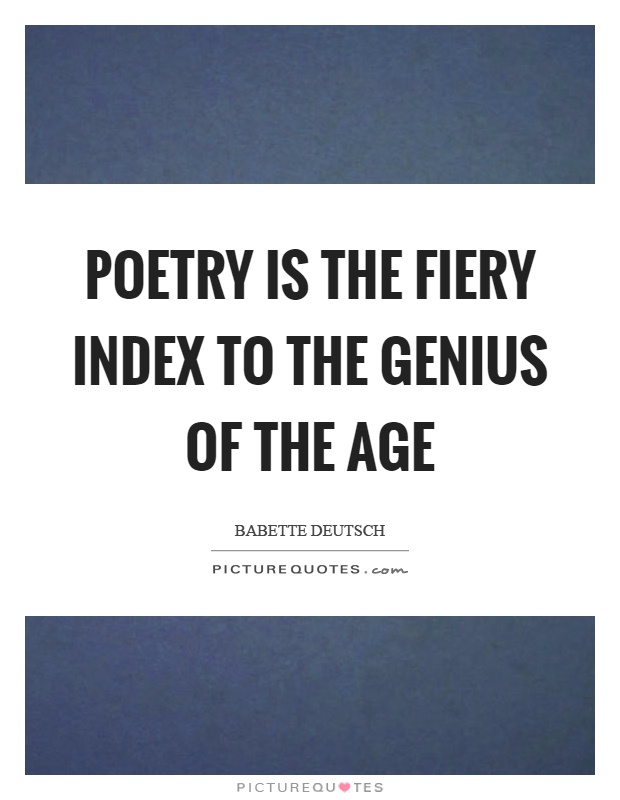 Poetry is the fiery index to the genius of the age Picture Quote #1