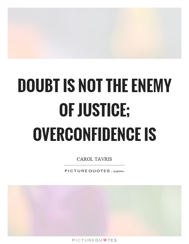Doubt Is Not The Enemy Of Justice; Overconfidence Is. Good Quotes Don't Give Up. King Friday Quotes. Famous Quotes Midsummer Night's Dream. Single Quotes Xml. Christian Quotes Excellence. Single Quotes Usage. Fathers Day Quotes And Sayings. Book Quotes Hunger Games