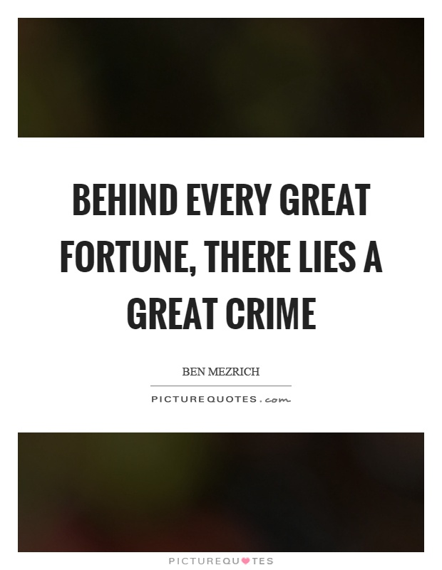 Behind every great fortune, there lies a great crime Picture Quote #1