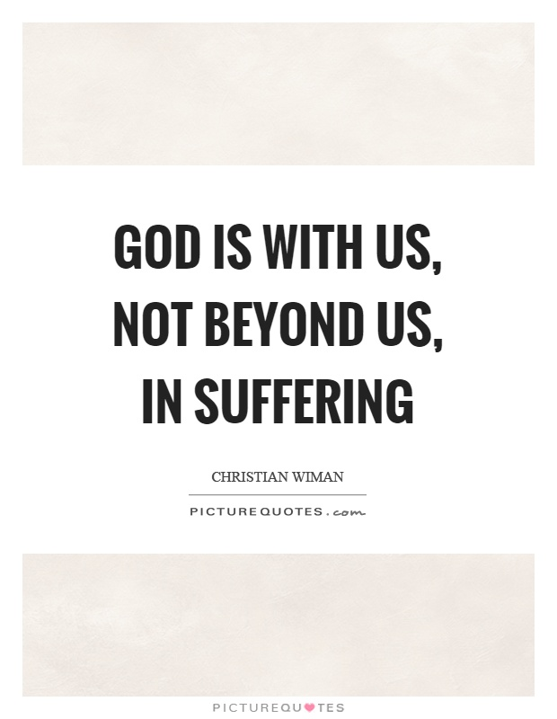 God is with us, not beyond us, in suffering Picture Quote #1