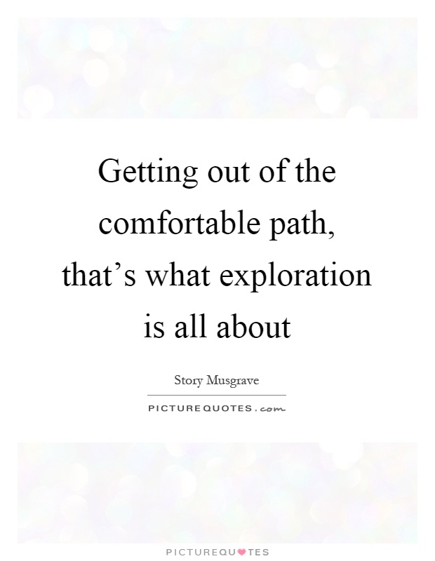 Getting out of the comfortable path, that's what exploration is all about Picture Quote #1