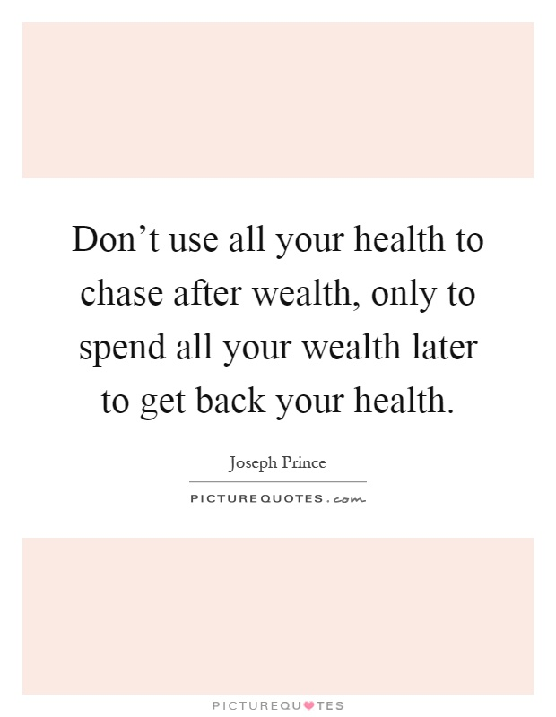 Don't use all your health to chase after wealth, only to spend all your wealth later to get back your health Picture Quote #1