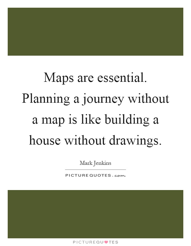 Maps Are Essential Planning A Journey Without A Map Is