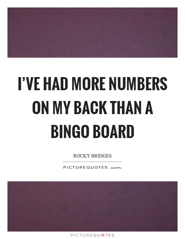 I've had more numbers on my back than a bingo board Picture Quote #1