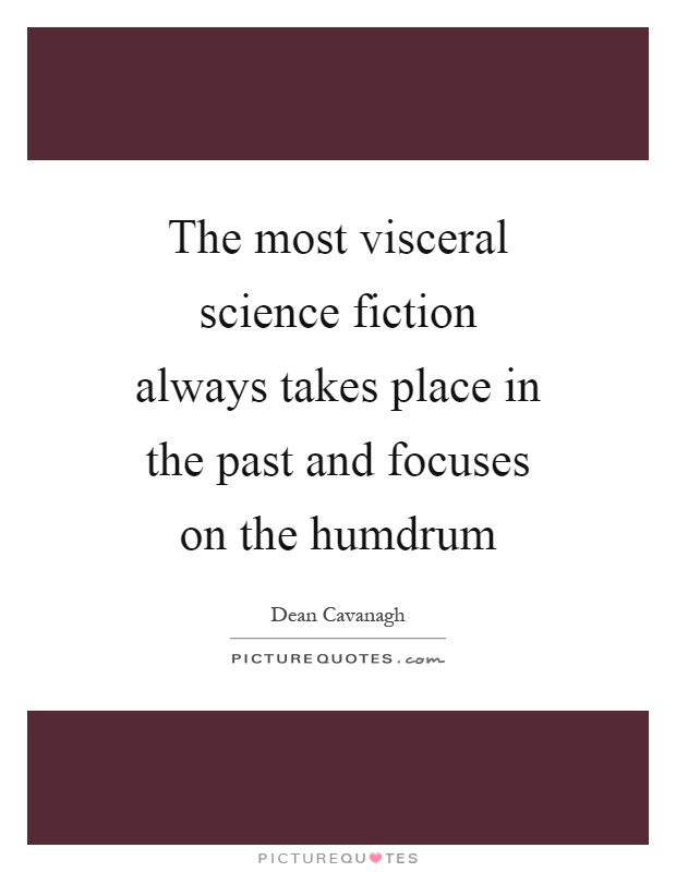 The most visceral science fiction always takes place in the past and focuses on the humdrum Picture Quote #1