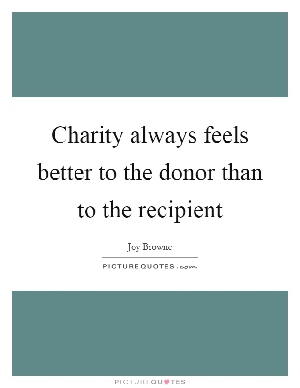 Charity always feels better to the donor than to the recipient Picture Quote #1