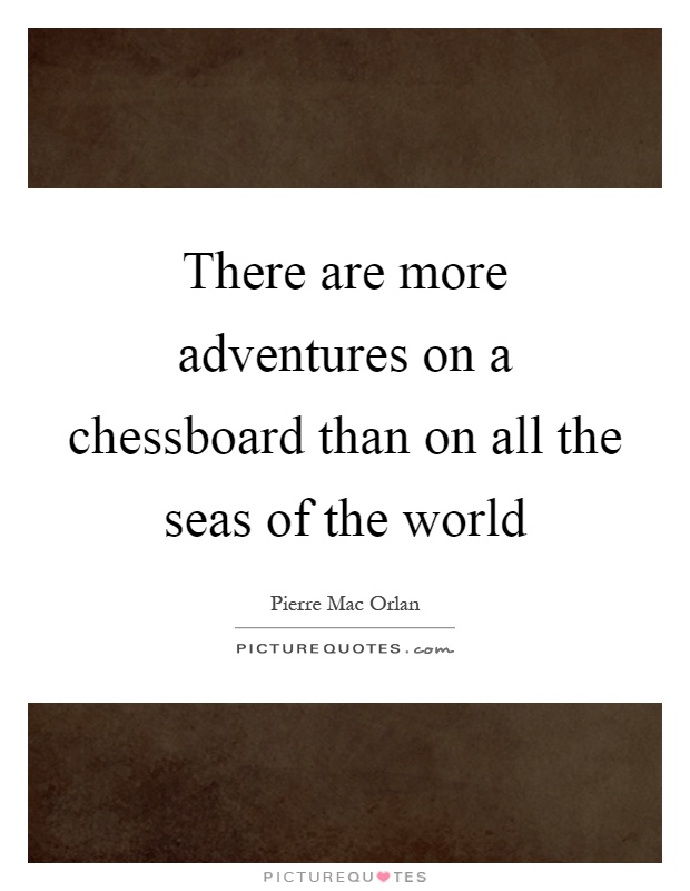There are more adventures on a chessboard than on all the seas of the world Picture Quote #1