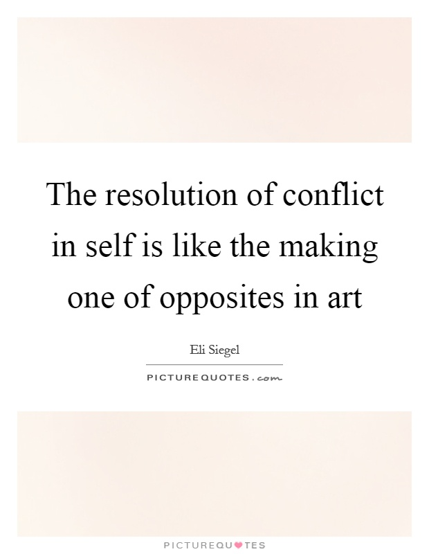 The resolution of conflict in self is like the making one of opposites in art Picture Quote #1