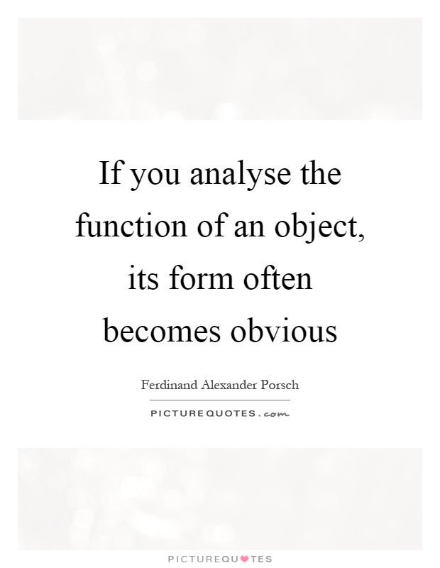 If you analyse the function of an object, its form often becomes obvious Picture Quote #1
