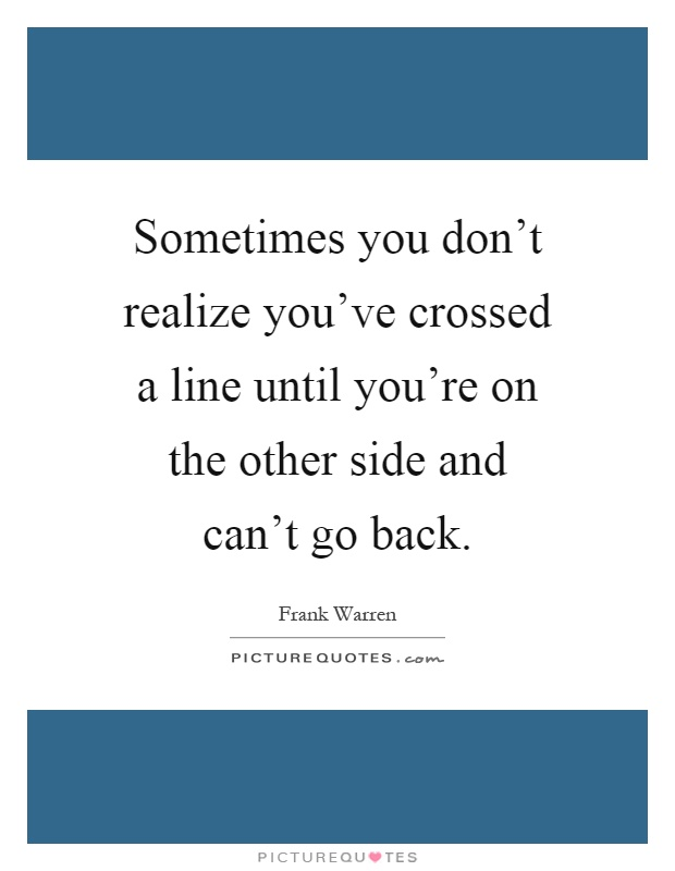 youve crossed the line quotes