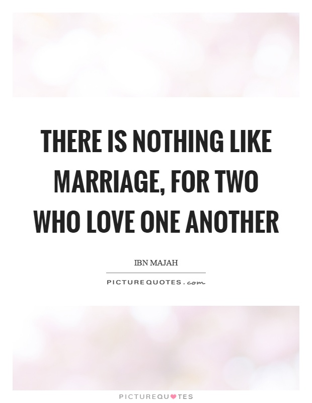There is nothing like marriage, for two who love one another Picture Quote #1