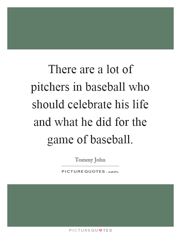 There are a lot of pitchers in baseball who should celebrate his life and what he did for the game of baseball Picture Quote #1