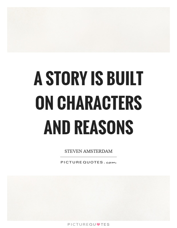 A story is built on characters and reasons Picture Quote #1