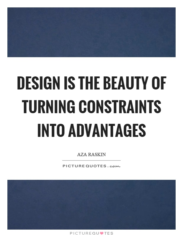 Design is the beauty of turning constraints into advantages Picture Quote #1