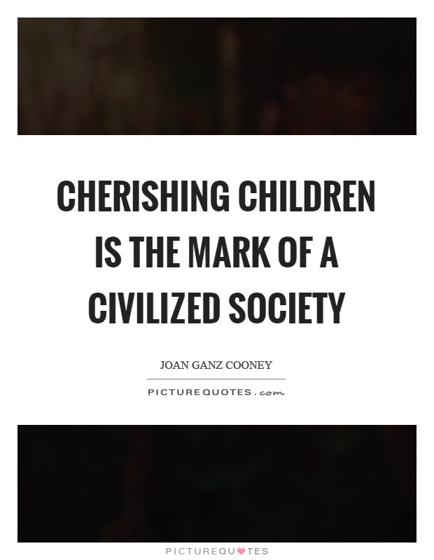 Cherishing children is the mark of a civilized society Picture Quote #1