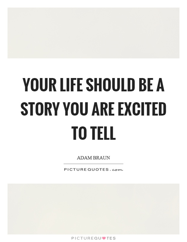 Your life should be a story you are excited to tell Picture Quote #1