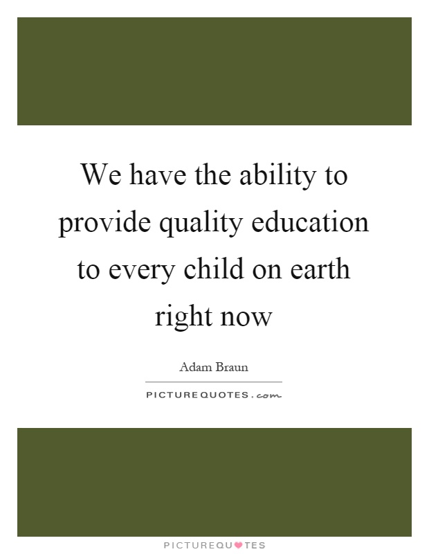 We have the ability to provide quality education to every child on
