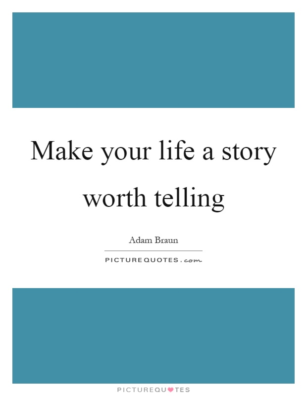 Make your life a story worth telling Picture Quote #1