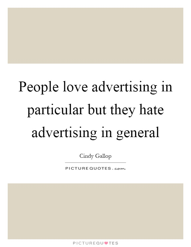 People love advertising in particular but they hate advertising in general Picture Quote #1