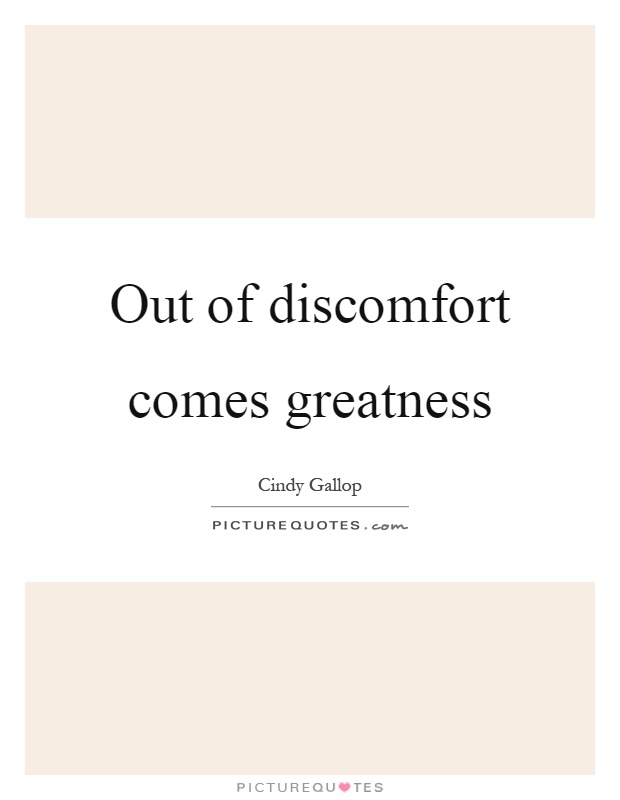Out of discomfort comes greatness Picture Quote #1