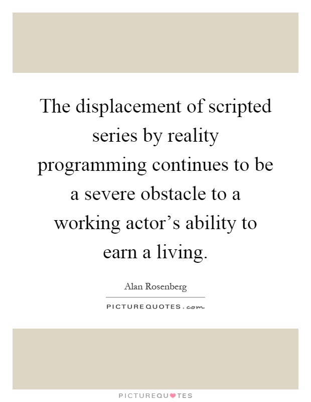 displacement quotes sayings displacement picture quotes the displacement of scripted series by reality programming continues to be a severe obstacle to a