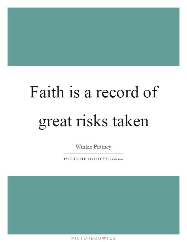 Faith is a record of great risks taken Picture Quote #1