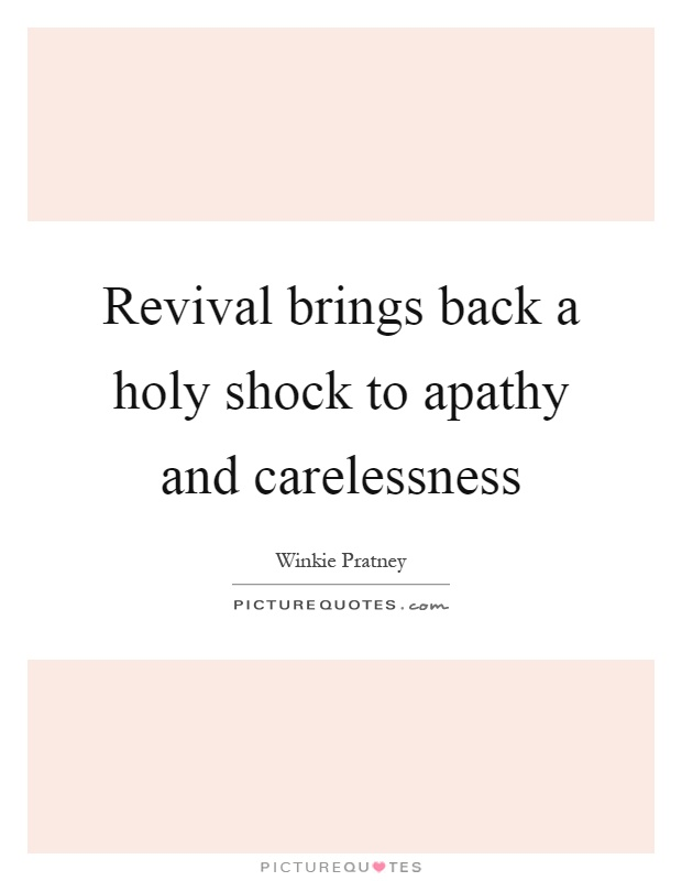 Revival brings back a holy shock to apathy and carelessness Picture Quote #1