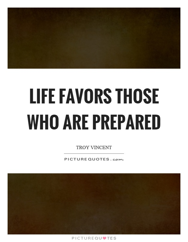 Life favors those who are prepared Picture Quote #1