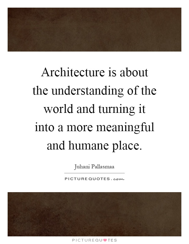 Architecture Is About The Understanding Of The World And